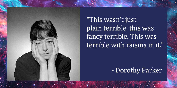 """A photo of author Dorothy Parker with a quote """"This wasn't just plain terrible, this was fancy terrible. This was terrible with raisins in it."""""""